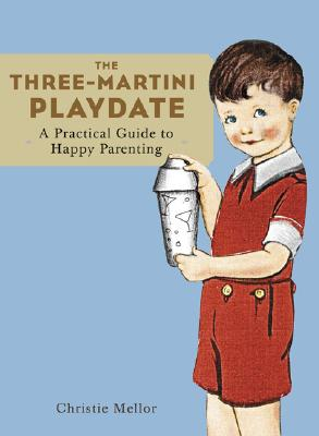 The Three-Martini Playdate By Mellor, Christie